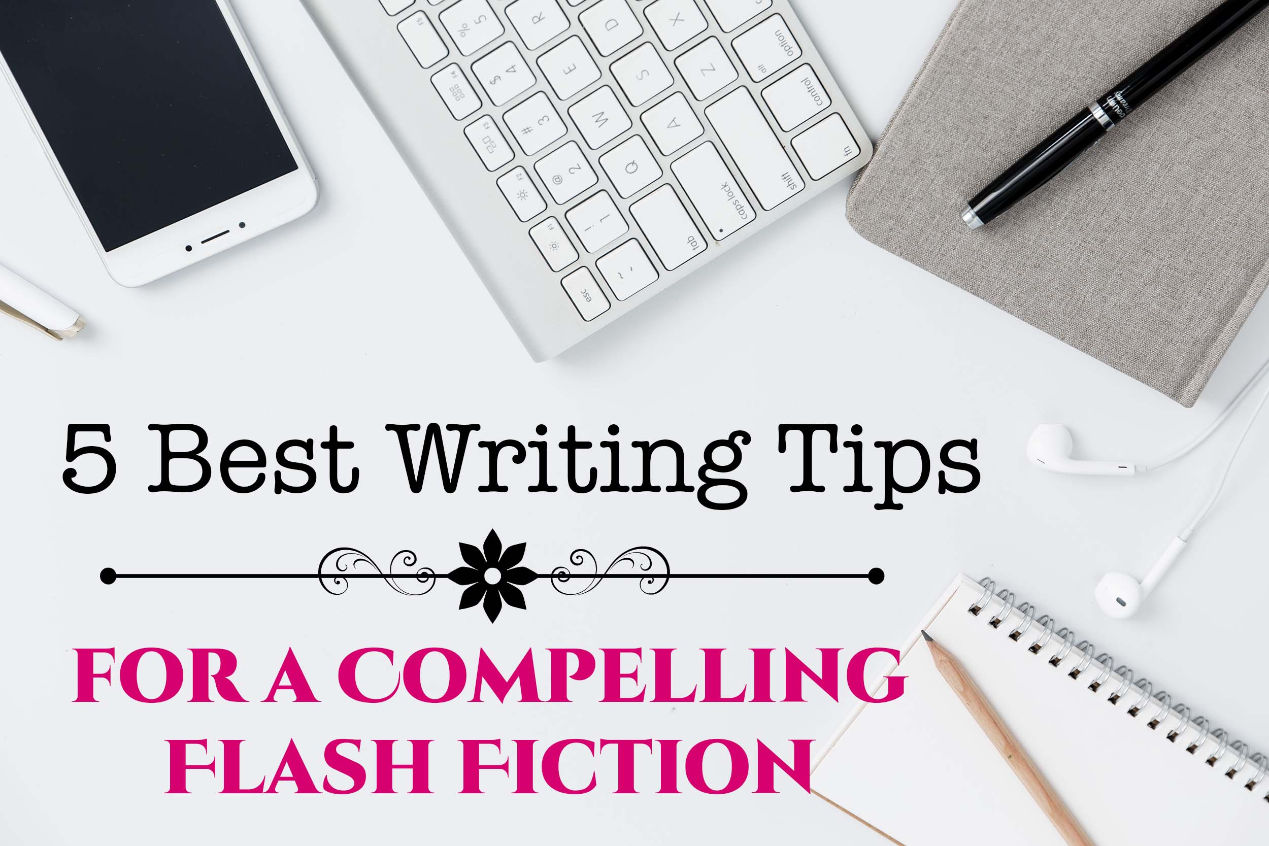 Five Best Writing Tips for a Compelling Flash Fiction