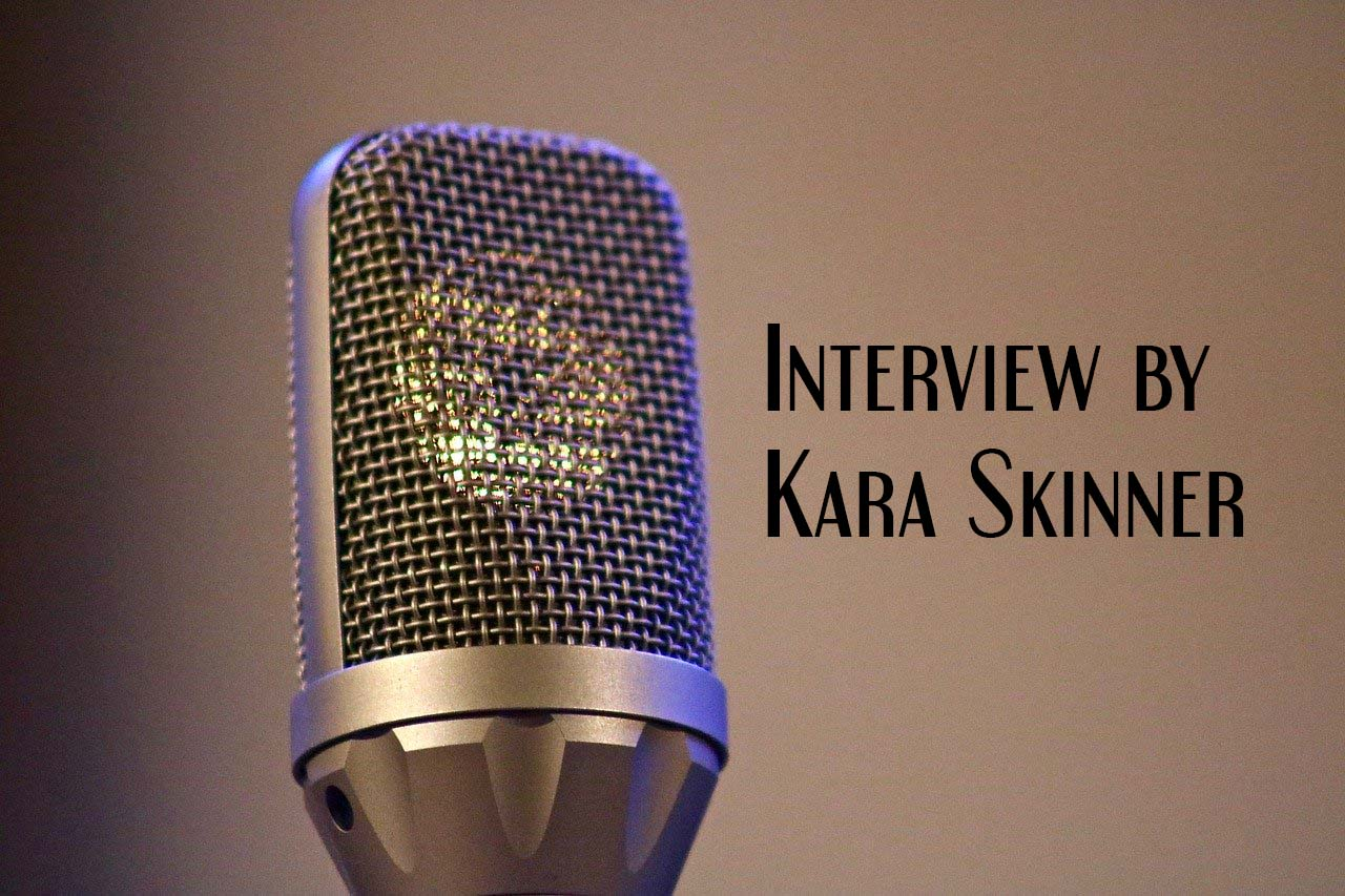 Interview by Kara Skinner